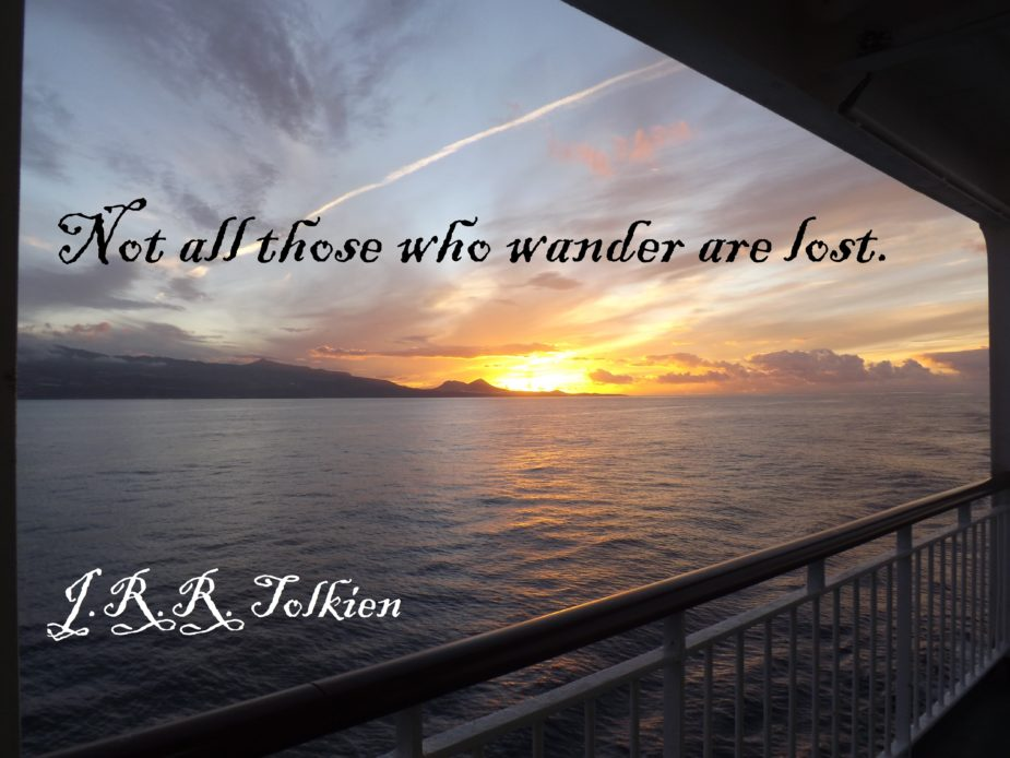 Not all those who wander are lost JRR Tolkien